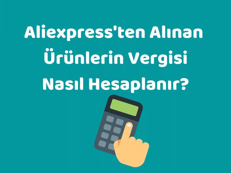 aliexpress vergi hesaplama nasıl yapılır 2021